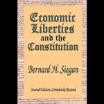 Property and Principle: A Review Essay on Bernard H. Siegan's <em>Economic Liberties and the Constitution</em>