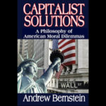 Review: <em>Capitalist Solutions</em>, by Andrew Bernstein