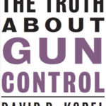 Review: <em>The Truth about Gun Control</em>, by David B. Kopel