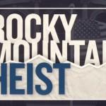 <em>Rocky Mountain Heist</em>