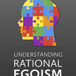 How to apply principles of rational egoism to make your life the best it can be