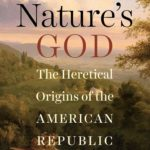 <em>Nature's God: The Heretical Origins of the American Republic</em> by Matthew Stewart