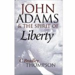 <em>John Adams and the Spirit of Liberty</em> by C. Bradley Thompson