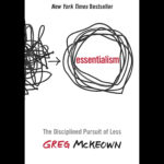 <em>Essentialism: The Disciplined Pursuit of Less</em> by Greg McKeown