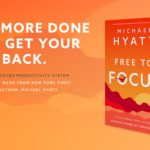 <em>Free to Focus: A Total Productivity System to Achieve More by Doing Less</em> by Michael Hyatt