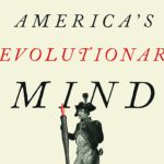 <em>America's Revolutionary Mind: A Moral History of the American Revolution and the Declaration That Defined It</em> by C. Bradley Thompson