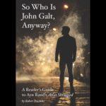 <em>So Who Is John Galt, Anyway?</em> by Robert Tracinski