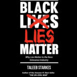 <em>Black Lies Matter: Why Lies Matter to the Race Grievance Industry</em> by Taleeb Starkes
