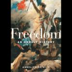 <em>Freedom: An Unruly History</em> by Annelien de Dijn