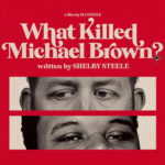 <em>What Killed Michael Brown?</em> by Shelby Steele