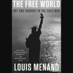 The Free World: Art and Thought in the Cold War by Louis Menand