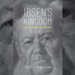 <em>Ibsen's Kingdom: The Man and His Works</em> by Evert Sprinchorn