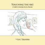 <em>Touching the Art: A Guide to Enjoying Art at a Museum</em> by Luc Travers