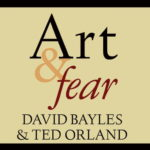 <em>Art & Fear: Observations on the Perils (and Rewards) of Artmaking</em> by David Bayles and Ted Orland